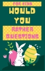 would you rather questions for kids, ester edition: The Funniest Collection of