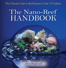 Nano-Reef Handbook: The Ultimate Guide to Reef Systems Under 15 Gallons Cover Image