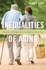 Inequalities of Aging: Paradoxes of Independence in American Home Care (Anthropologies of American Medicine: Culture #5) Cover Image