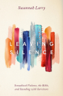 Leaving Silence: Sexualized Violence, the Bible, and Standing with Survivors Cover Image