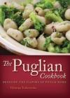 The Puglian Cookbook: Bringing the Flavors of Puglia Home Cover Image