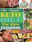 The Simple Keto Diet For Two Cookbook: 800 Easy to Follow Recipes for Two to Lose Weight and Gain Energy Quickly Cover Image
