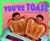 You're Toast and Other Metaphors We Adore (Ways to Say It) Cover Image