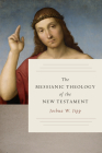 The Messianic Theology of the New Testament Cover Image
