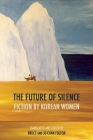 The Future of Silence: Fiction by Korean Women Cover Image