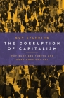 The Corruption of Capitalism: Why Rentiers Thrive and Work Does Not Pay Cover Image
