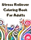 Stress Reliever Coloring Book For Adults: Big Pack of Fun Doodles to Color - Detailed Coloring Book Perfect Calming Gift for Adults Seniors & Grown Up Cover Image