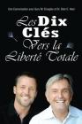 Les Dix Clés Vers La Liberté Totale - Ten Keys To Total Freedom French Cover Image