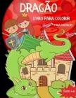 Dragões Livro para colorir para crianças: Um Lindo Livro para Colorir Dragões para Crianças, 40 Páginas Criativas para Colorir Dragões, Livro de Activ Cover Image