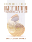 Lifting the Veil on the Lost Continent of Mu: Motherland of Men Cover Image