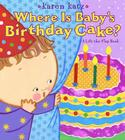 Where Is Baby's Birthday Cake?: A Lift-the-Flap Book Cover Image