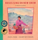 Roses Sing on New Snow: A Delicious Tale Cover Image