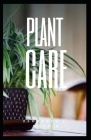 Plant Care: Plants play a vital role in the maintenance of life on Earth. Cover Image