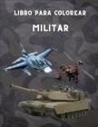 Libro para colorear Militar: Para niños de 4 a 12 años, fuerzas militares y del ejército, tanques, helicópteros, soldados, armas, marina, aviones, Cover Image
