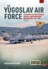 The Yugoslav Air Force in Battles for Slovenia, Croatia and Bosnia and Herzegovina, Volume 2: Jrvipvo in the Yugoslav War, 1991-1992 Cover Image