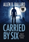 Carried by Six: A Novel of Urban Bravery in America Cover Image