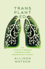 Transplanted: My Cystic Fibrosis Double-Lung Transplant Story Cover Image