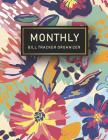 Monthly Bill Tracker Organizer: Hand Painted Floral Cover - Monthly Bill Payment and Organizer - Simple Keeping Money Track Planning Budgeting Record Cover Image