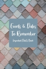 Events and Dates to Remember: Record All Your Important Dates, Perpetual Calendar Record Book for Birthdays, Anniversaries and Events to Remember Cover Image