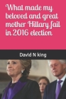 What made my beloved and great mother Hillary fail in 2016 election Cover Image