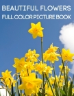 Beautiful Flowers Full Color Picture Book: A Flower Picture Book for Seniors with Dementia and Alzheimer's Patients Cover Image