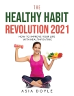 The Healthy Habit Revolution 2021: how to improve your life with healthy eating Cover Image