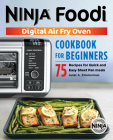 The Official Ninja Foodi Digital Air Fry Oven Cookbook: 75 Recipes for Quick and Easy Sheet Pan Meals Cover Image