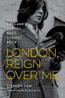 London, Reign Over Me: How England's Capital Built Classic Rock Cover Image