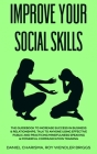 Improve Your Social Skills: The Guidebook to Increase Success in Business & Relationships, Talk To Anyone Using Effective Public and Practicing Mi Cover Image
