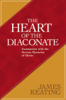 The Heart of the Diaconate: Communion with the Servant Mysteries of Christ Cover Image