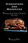 Dissenters and Mavericks: Writings about Indian in English, 1765-2000 Cover Image
