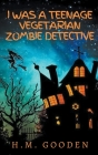I was a Teenage Vegetarian Zombie Detective Cover Image