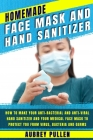 Homemade Face Mask and Hand Sanitizer: How To Make Your Anti-bacterial And Anti-Viral Hand Sanitizer And Your Medical Face Mask To Protect You From Vi Cover Image