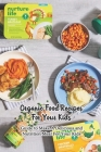 Organic Food Recipes For Your Kids: Guide to Make A Delicious and Nutrition Meal For Your Kids: The Big Book of Organic Toddler Food Cover Image