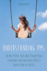 Understanding PMS: The Way People Talk About Premenstrual Syndrome And How Female Body Is Understood In Society Cover Image