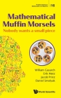 Mathematical Muffin Morsels: Nobody Wants a Small Piece (Problem Solving in Mathematics and Beyond #16) Cover Image