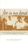 Fire in My Bones: Transcendence and the Holy Spirit in African American Gospel (Contemporary Ethnography) Cover Image