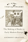 Inky Fingers: The Making of Books in Early Modern Europe Cover Image