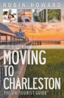 Moving to Charleston: The Un-Tourist Guide Cover Image