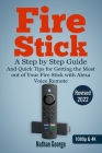 Fire Stick: A Step by Step Guide and Quick Tips for Getting the Most out of Your Fire Stick with Alexa Voice Remote Cover Image