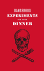 Dangerous Experiments for After Dinner: 21 Daredevil Tricks to Impress Your Guests Cover Image