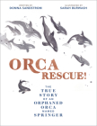 Orca Rescue!: The True Story of an Orphaned Orca Named Springer Cover Image