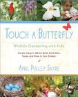Touch a Butterfly: Wildlife Gardening with Kids--Simple Ways to Attract Birds, Butterflies, Toads, and More to Your Garden Cover Image