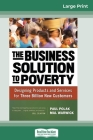 The Business Solution to Poverty: Designing Products and Services for Three Billion New Customers (16pt Large Print Edition) Cover Image