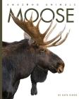 Moose (Amazing Animals) Cover Image