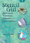 Stencil Girl: Mixed-Media Techniques for Making and Using Stencils Cover Image