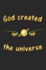 God created the universe: Notizbuch Geschenk-Idee - Karo - A5 - 120 Seiten Cover Image