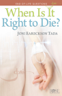 When Is It Right to Die?: End-Of-Life Questions (Joni Eareckson Tada) Cover Image