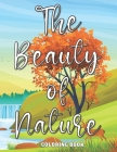 The Beauty Of Nature Coloring Book: Easy Simple and Large Print Coloring Book [ Beginners (Adults/Kids), Seniors, Dementia, Alzheimer's, Parkinson's P Cover Image