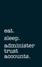 eat. sleep. administer trust accounts. - Lined Notebook: Writing Journal Cover Image